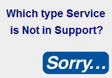 Type of Service Not in Support